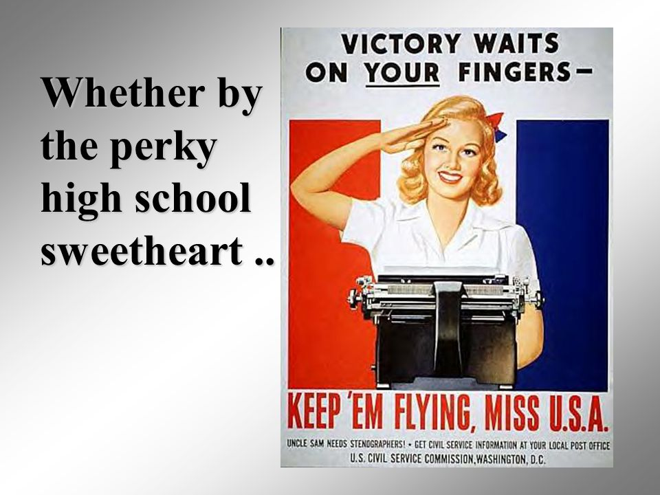 Whether by the perky high school sweetheart..