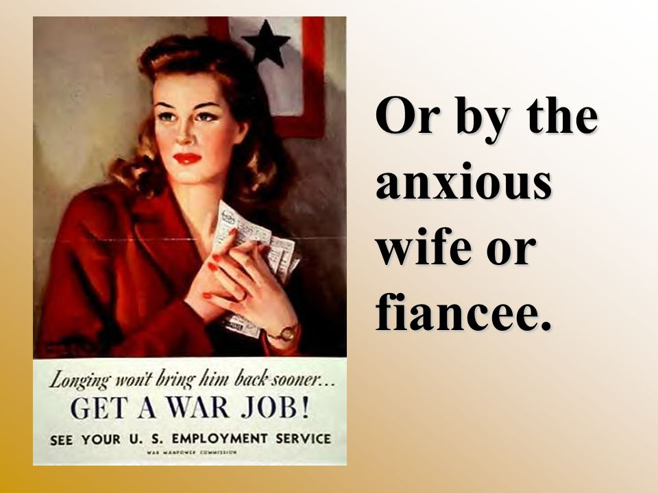 Or by the anxious wife or fiancee.
