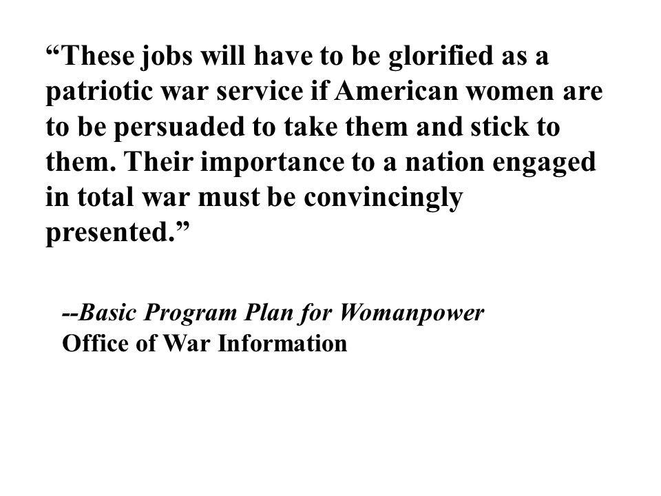 """""""These jobs will have to be glorified as a patriotic war service if American women are to be persuaded to take them and stick to them. Their importanc"""