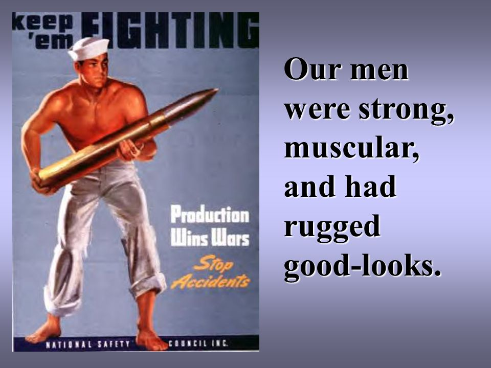 Our men were strong, muscular, and had rugged good-looks.