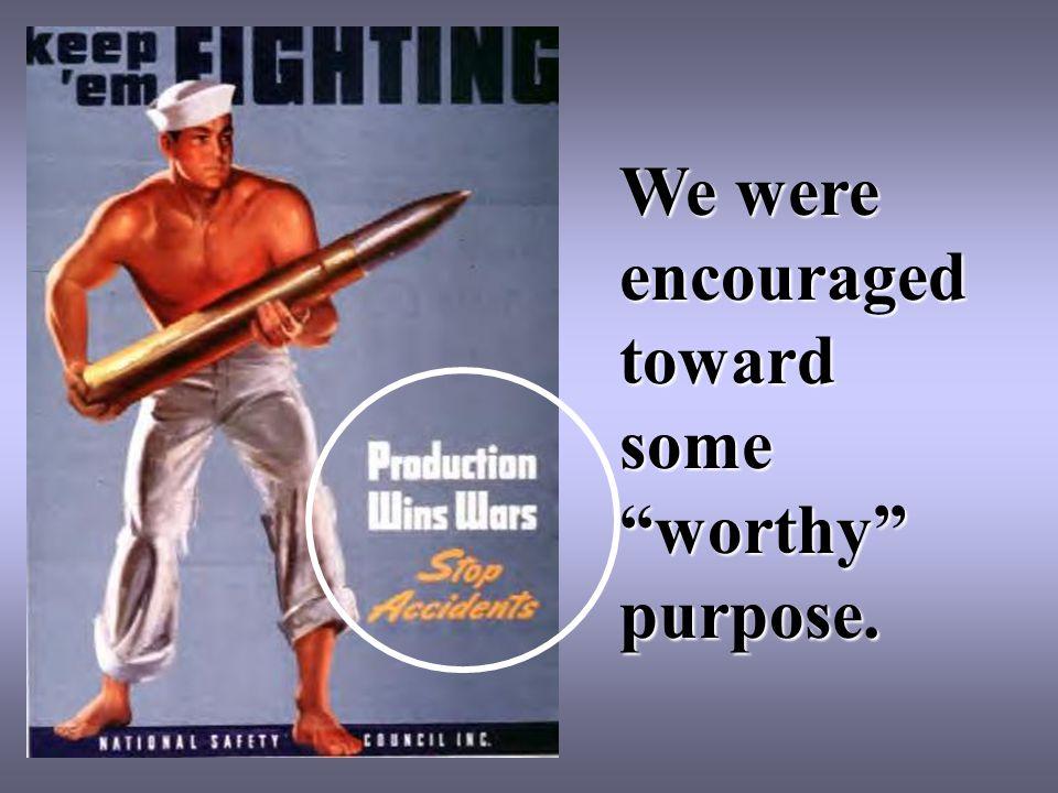 "We were encouraged toward some ""worthy"" purpose."