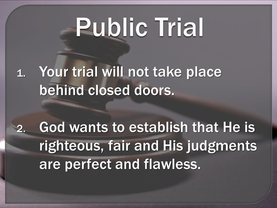 Public Trial 1. Your trial will not take place behind closed doors.