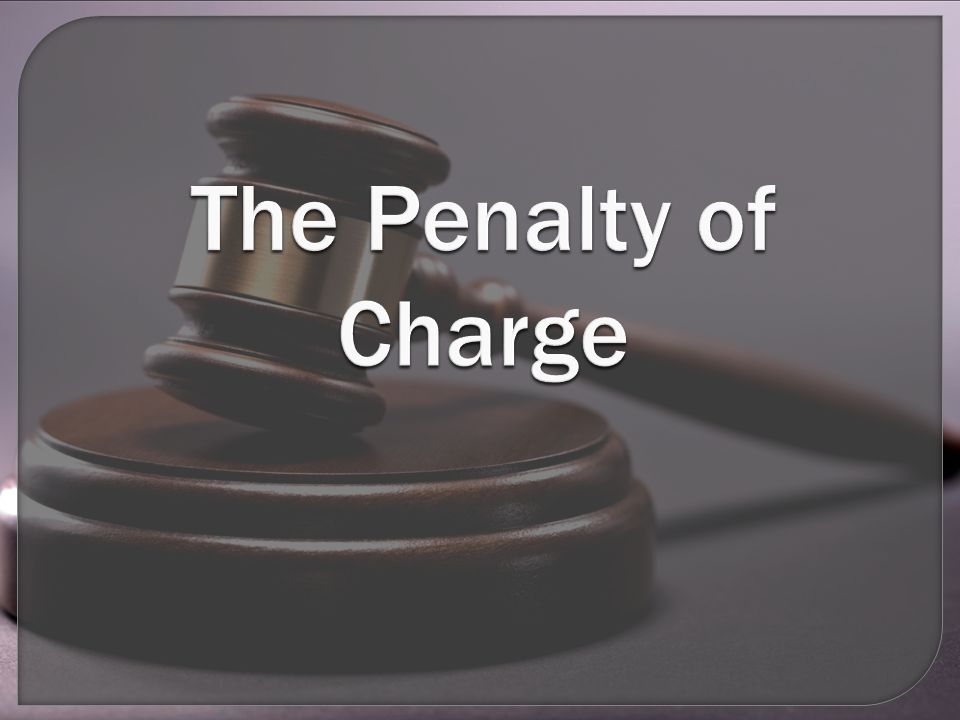 The Penalty of Charge