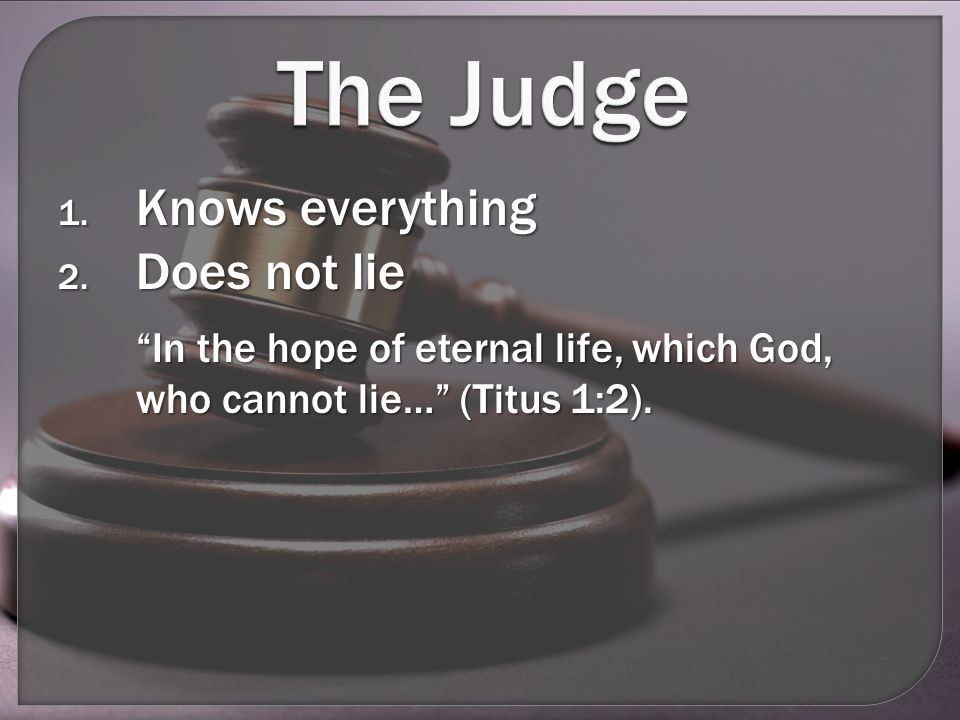 The Judge 1. Knows everything 2.