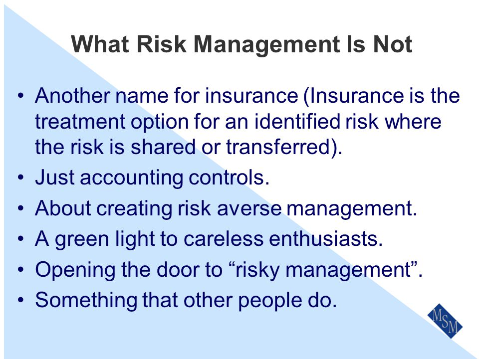 What Is Risk Management The culture, processes and structures that are directed towards the effective management of potential opportunities and adverse effects.