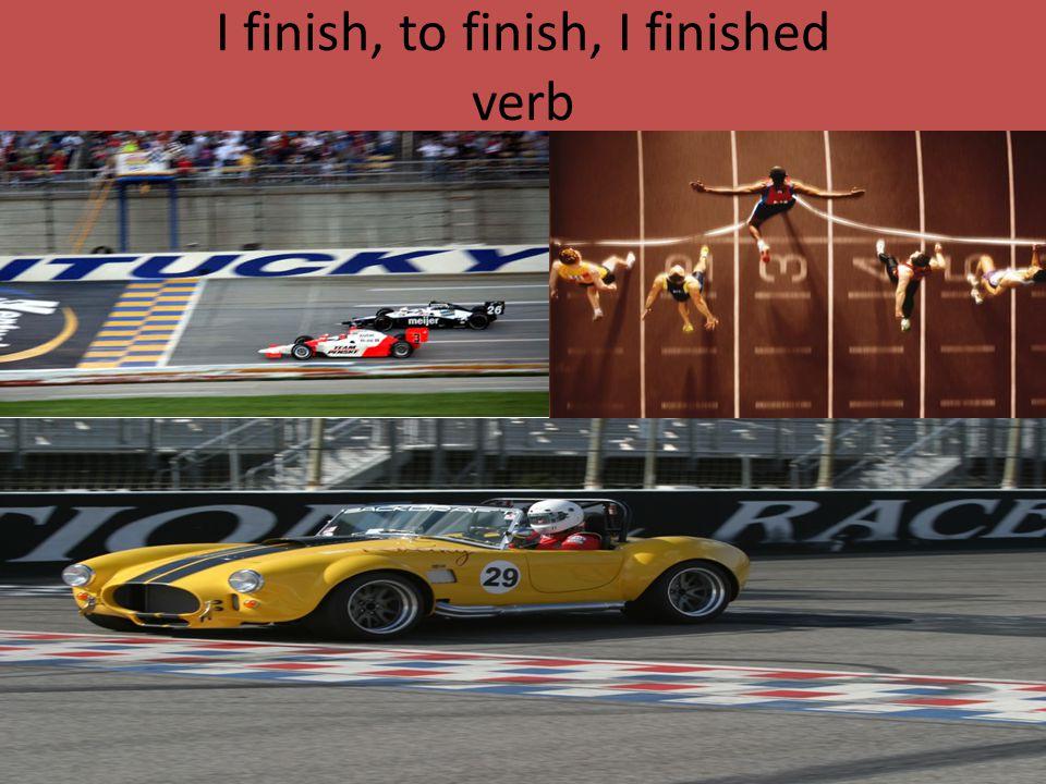 I finish, to finish, I finished verb