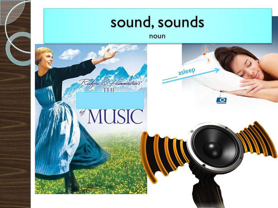 sound, sounds noun ____ asleep