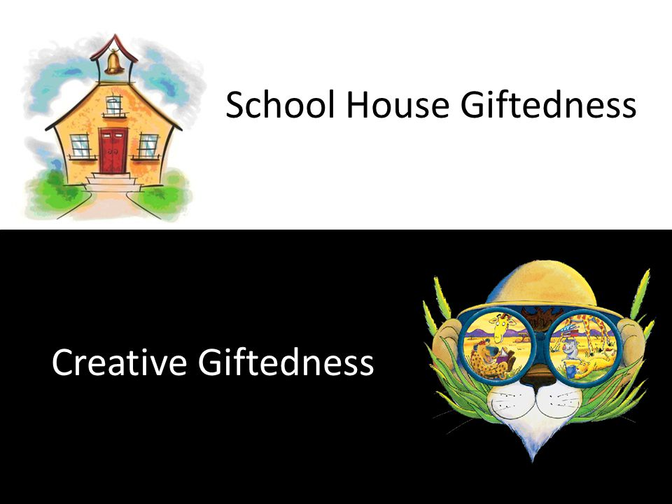 Creative Giftedness School House Giftedness