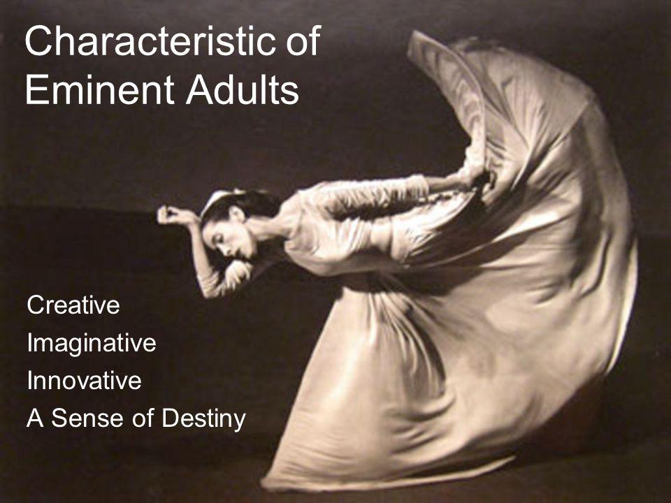 Creative Imaginative Innovative A Sense of Destiny Characteristic of Eminent Adults