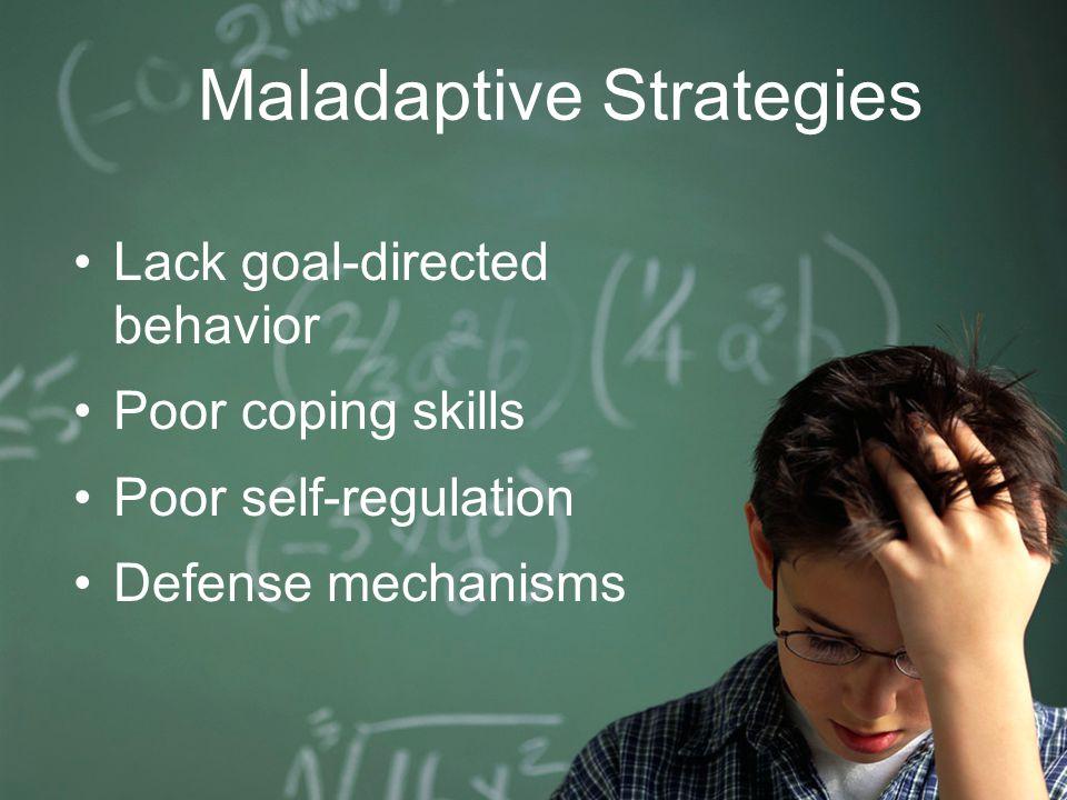Lack goal-directed behavior Poor coping skills Poor self-regulation Defense mechanisms Maladaptive Strategies
