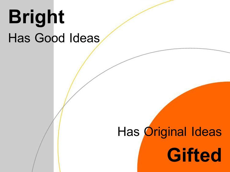 Bright Has Good Ideas Gifted Has Original Ideas