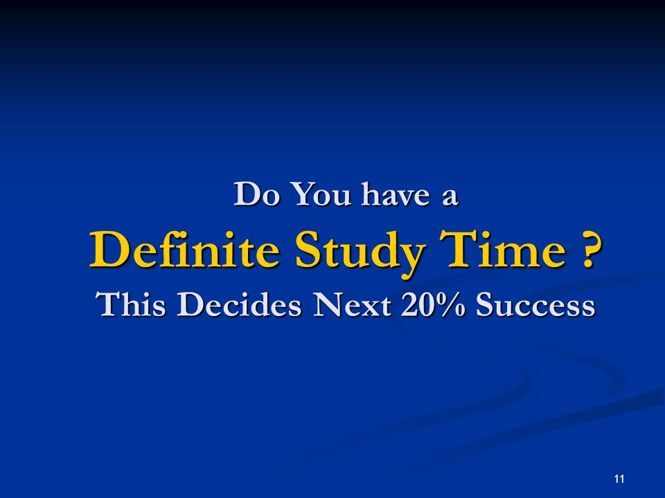 Do You have a Definite Study Time This Decides Next 20% Success 11