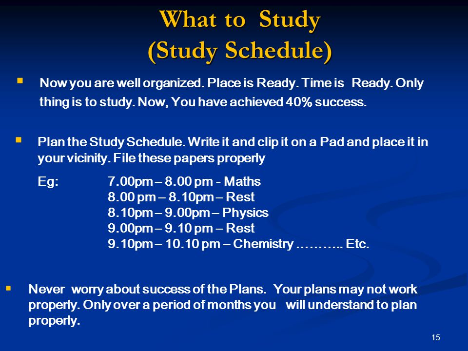 What to Study (Study Schedule)  Now you are well organized.