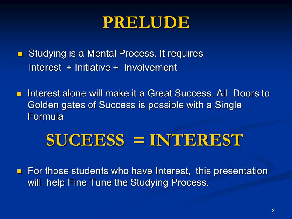 PRELUDE Studying is a Mental Process. It requires Studying is a Mental Process.