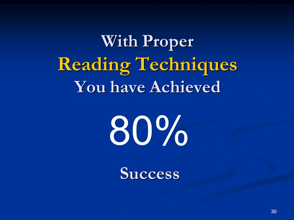 With Proper Reading Techniques You have Achieved 80% Success Success 30