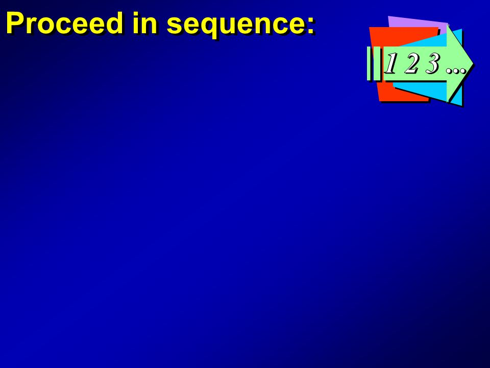 Proceed in sequence:
