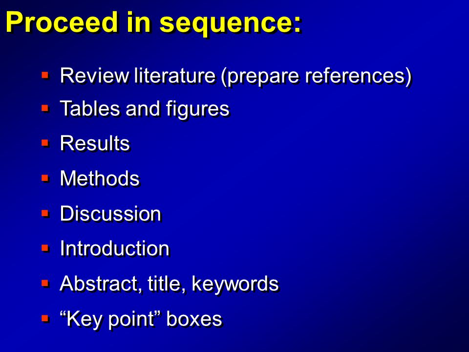  Review literature (prepare references) Proceed in sequence:  Tables and figures  Results  Methods  Discussion  Introduction  Abstract, title,