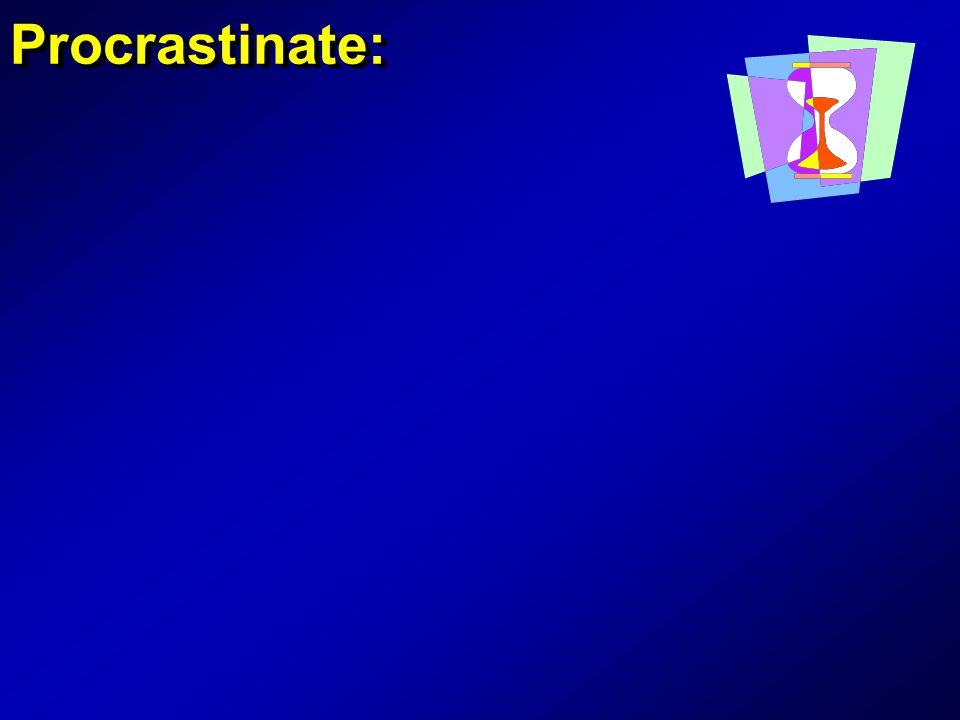 Procrastinate: