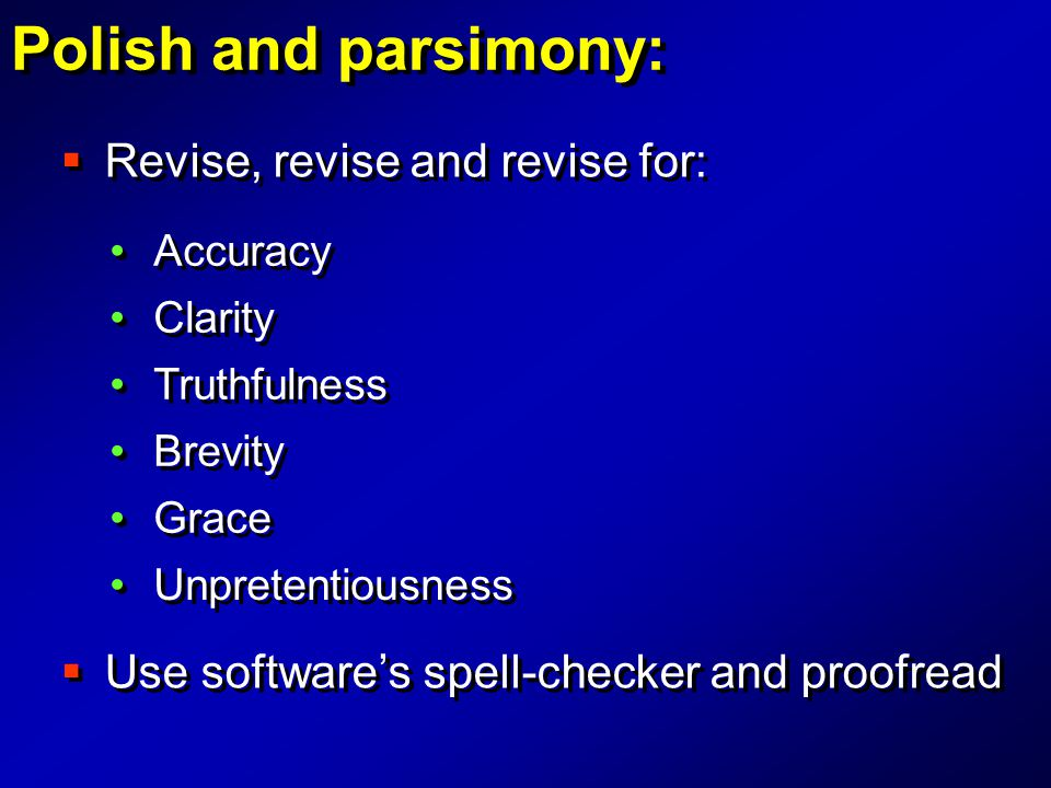  Revise, revise and revise for:  Use software's spell-checker and proofread Accuracy Clarity Truthfulness Brevity Grace Unpretentiousness