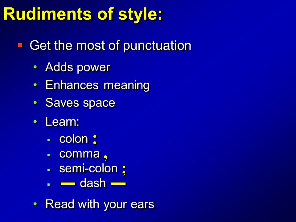  Get the most of punctuation Adds power Enhances meaning Saves space Adds power Enhances meaning Saves space Learn: Read with your ears  colon  com