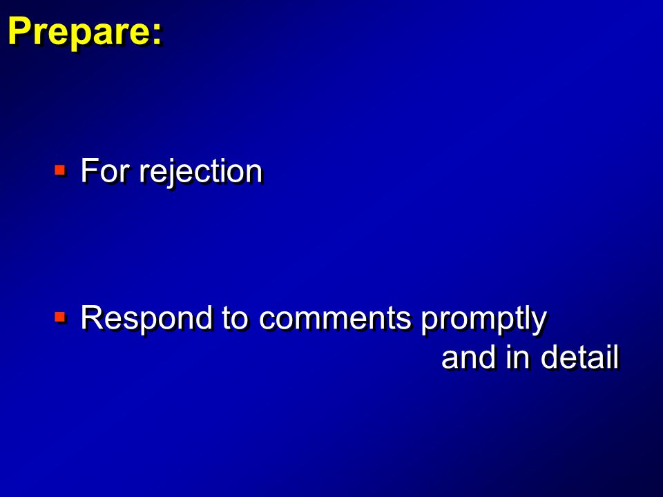  Respond to comments promptly and in detail  Respond to comments promptly and in detail  For rejection