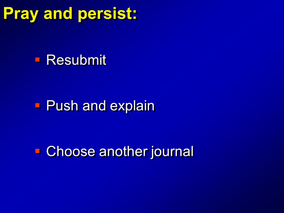 Choose another journal  Resubmit  Push and explain