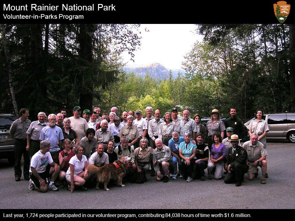 Mount Rainier National Park Volunteer-in-Parks Program Last year, 1,724 people participated in our volunteer program, contributing 84,038 hours of tim
