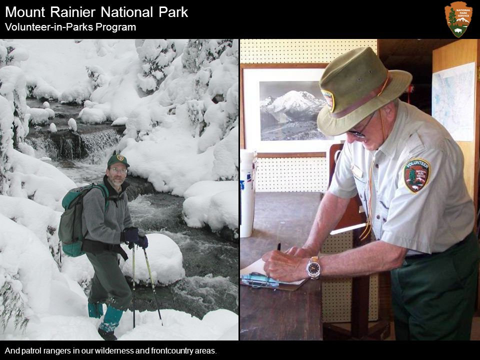 Mount Rainier National Park Volunteer-in-Parks Program And patrol rangers in our wilderness and frontcountry areas.