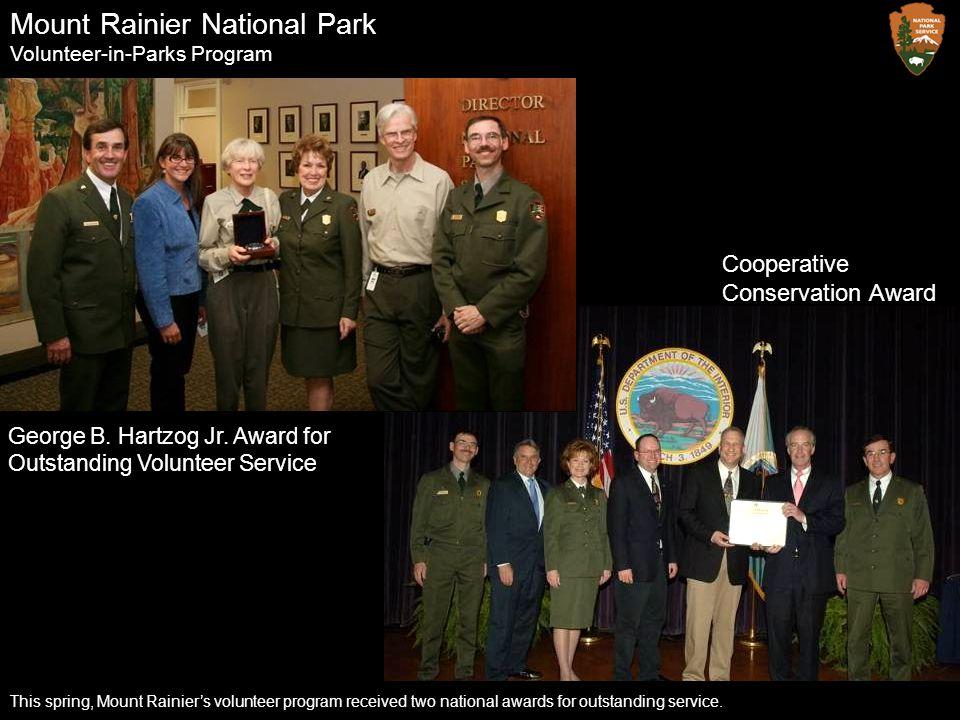 Mount Rainier National Park Volunteer-in-Parks Program This spring, Mount Rainier's volunteer program received two national awards for outstanding ser