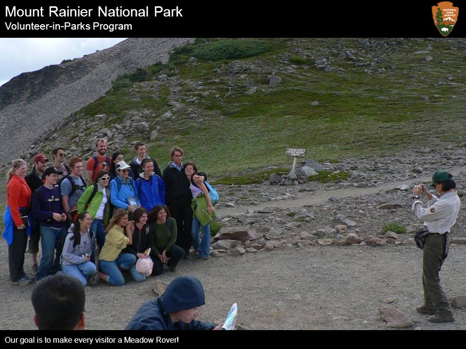 Mount Rainier National Park Volunteer-in-Parks Program Our goal is to make every visitor a Meadow Rover!
