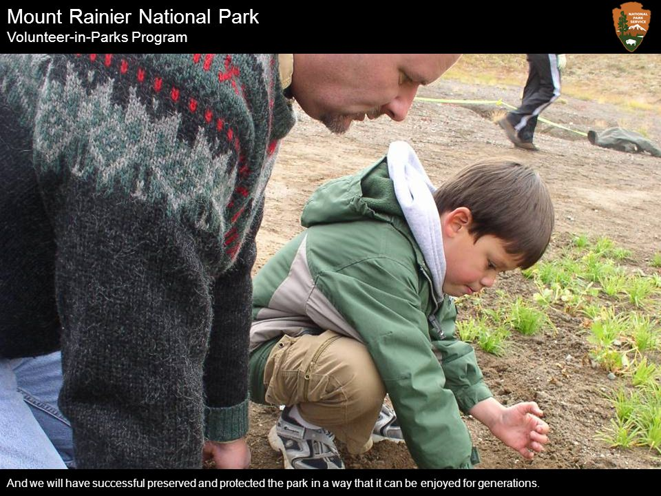 Mount Rainier National Park Volunteer-in-Parks Program And we will have successful preserved and protected the park in a way that it can be enjoyed fo