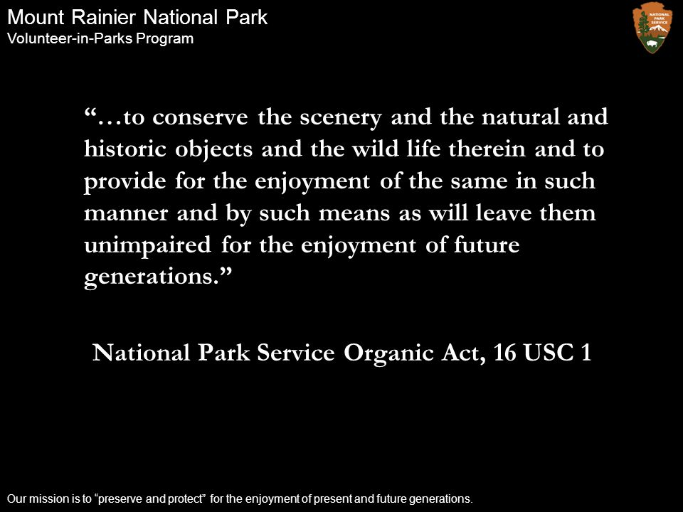 """Mount Rainier National Park Volunteer-in-Parks Program Our mission is to """"preserve and protect"""" for the enjoyment of present and future generations. """""""