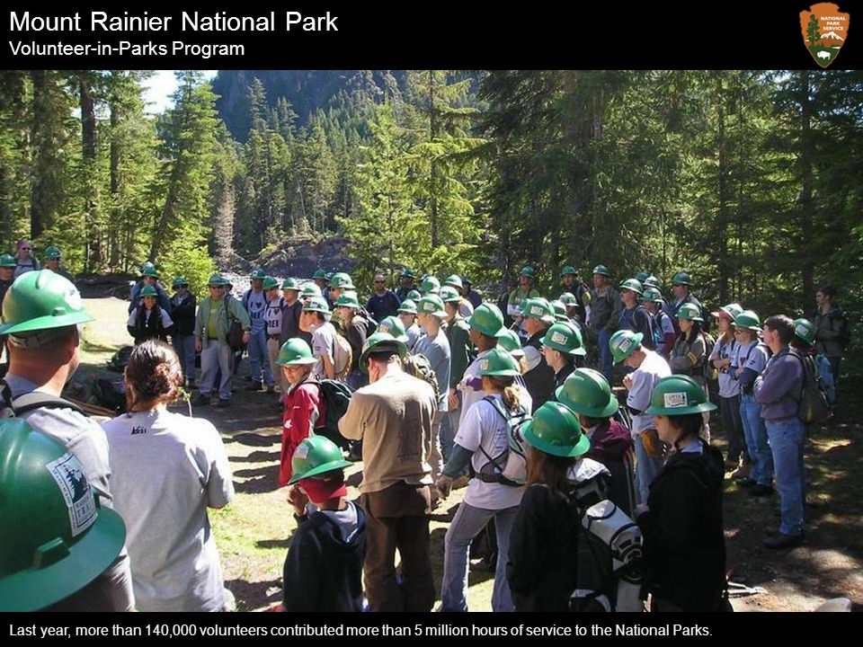 Mount Rainier National Park Volunteer-in-Parks Program Last year, more than 140,000 volunteers contributed more than 5 million hours of service to the