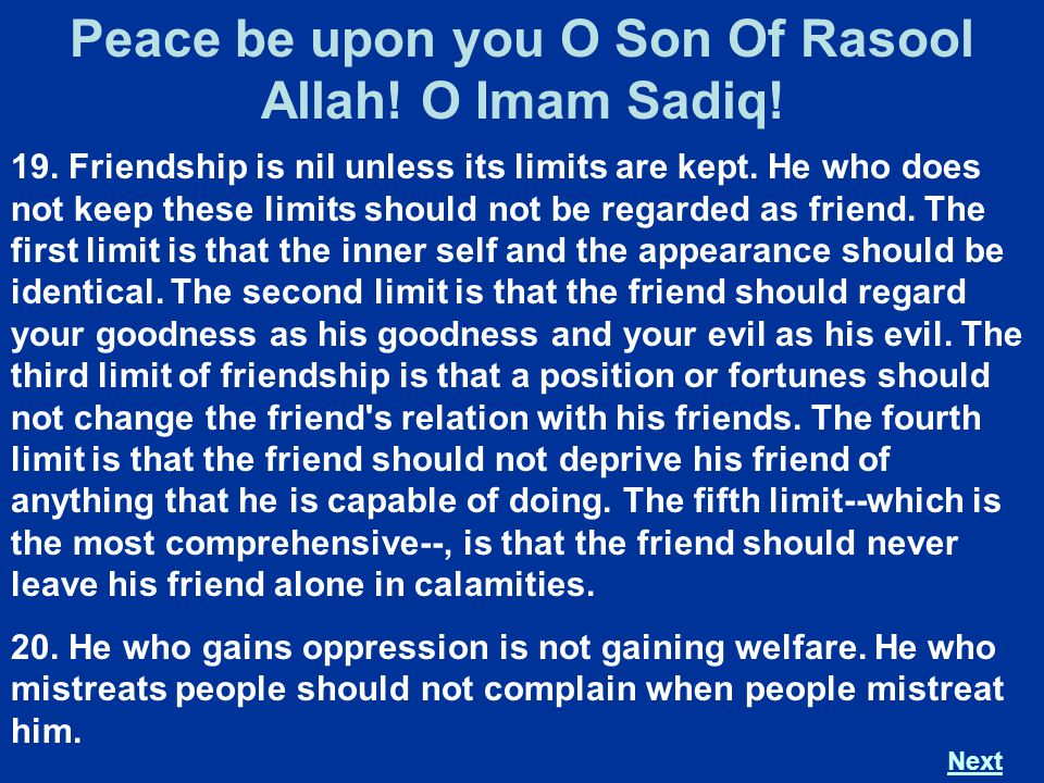 19. Friendship is nil unless its limits are kept. He who does not keep these limits should not be regarded as friend. The first limit is that the inne