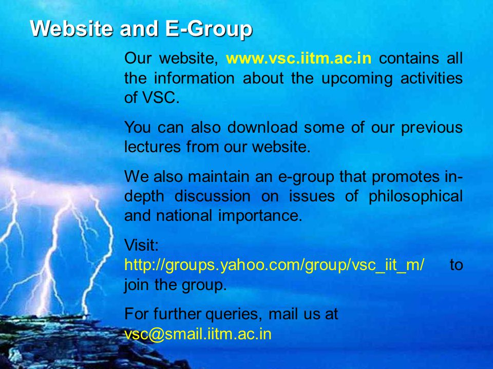 Website and E-Group Our website, www.vsc.iitm.ac.in contains all the information about the upcoming activities of VSC.