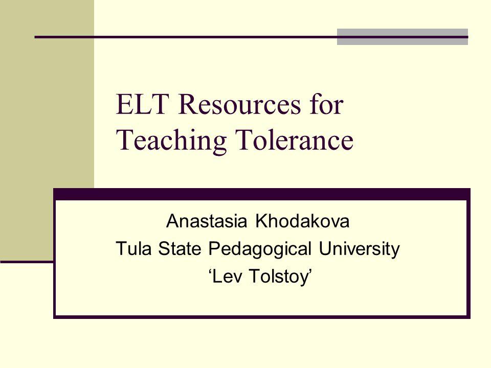 ELT Resources for Teaching Tolerance Anastasia Khodakova Tula State Pedagogical University 'Lev Tolstoy'