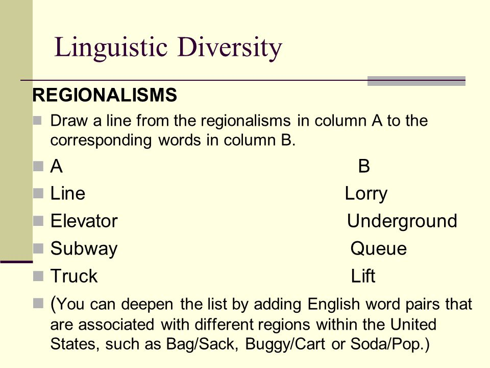 Linguistic Diversity REGIONALISMS Draw a line from the regionalisms in column A to the corresponding words in column B.