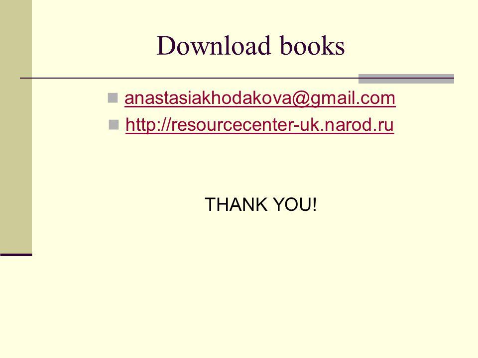 Download books anastasiakhodakova@gmail.com http://resourcecenter-uk.narod.ru http://resourcecenter-uk.narod.ru THANK YOU!