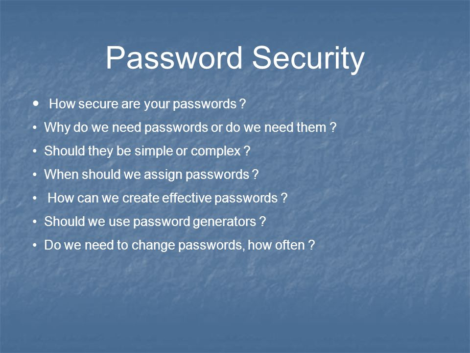 Password Security How secure are your passwords . Why do we need passwords or do we need them .