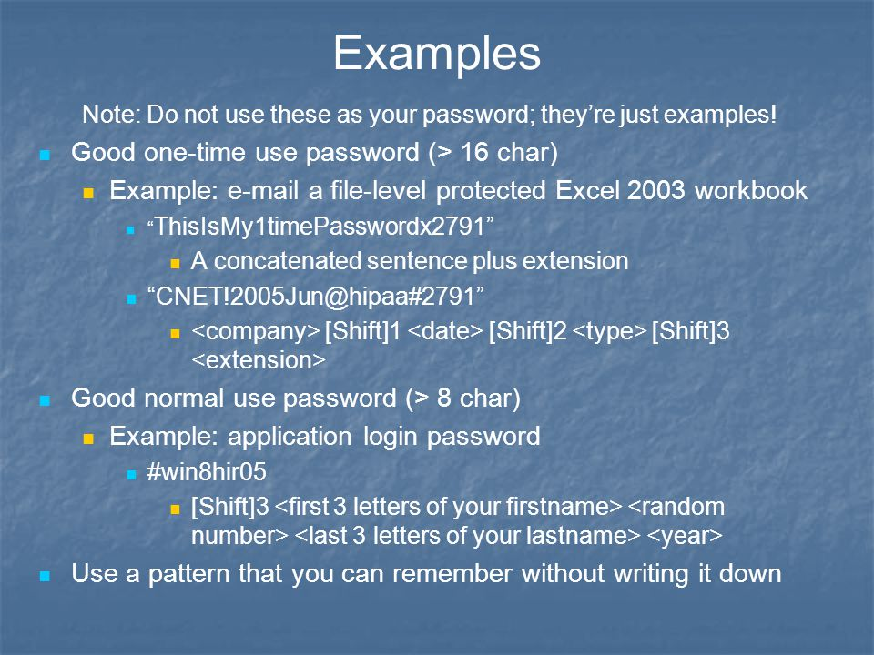 Examples Note: Do not use these as your password; they're just examples! Good one-time use password (> 16 char) Example: e-mail a file-level protected