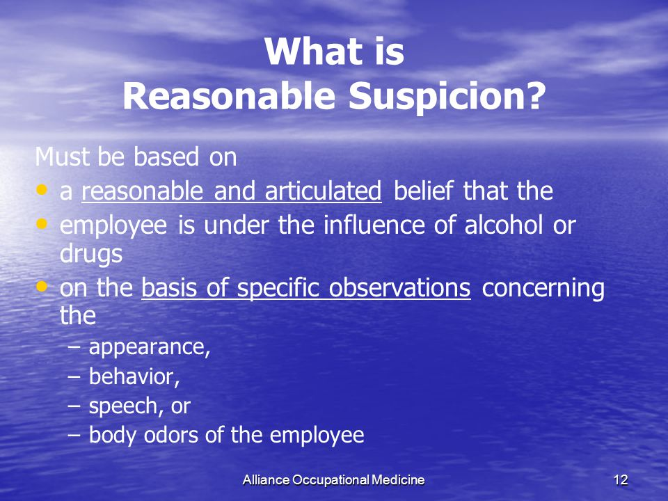 Alliance Occupational Medicine12 What is Reasonable Suspicion.