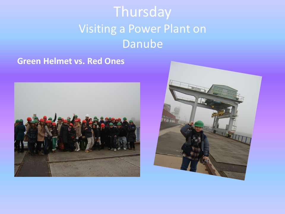 Thursday Visiting a Power Plant on Danube Green Helmet vs. Red Ones