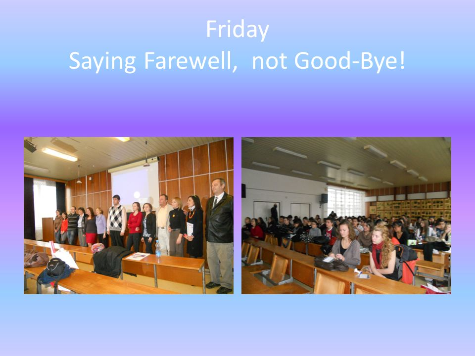 Friday Saying Farewell, not Good-Bye!
