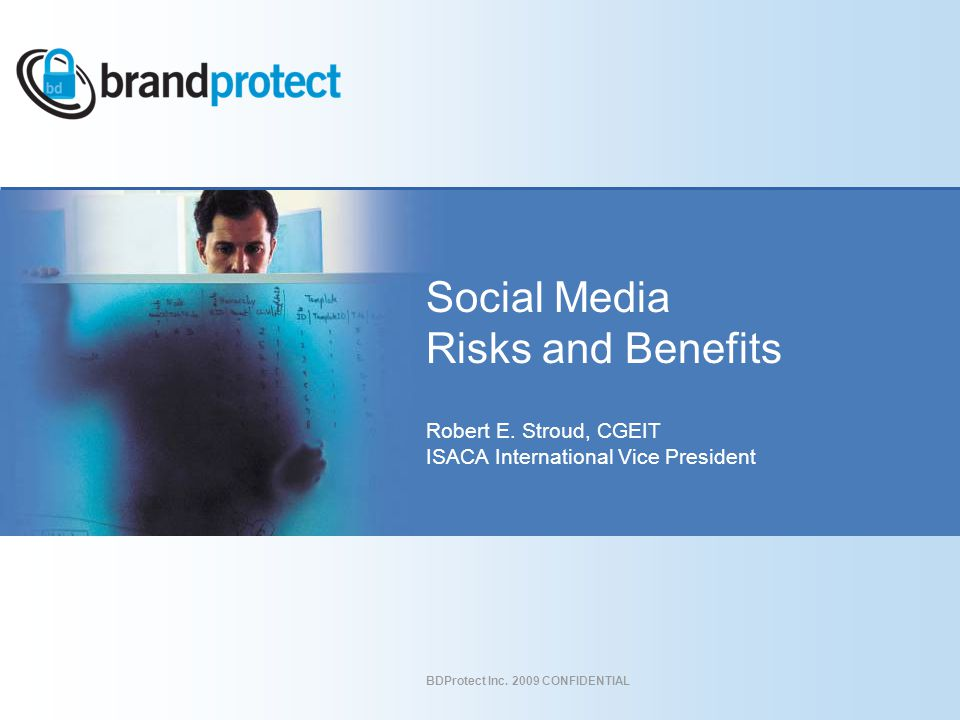 BDProtect Inc. 2009 CONFIDENTIAL Social Media Risks and Benefits Robert E.