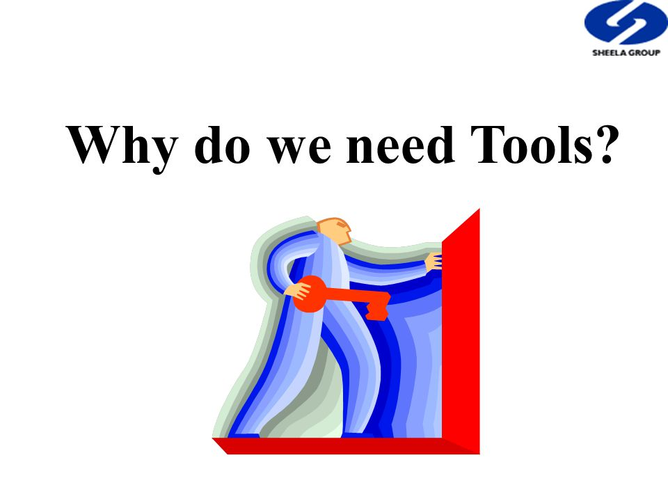 Why do we need Tools