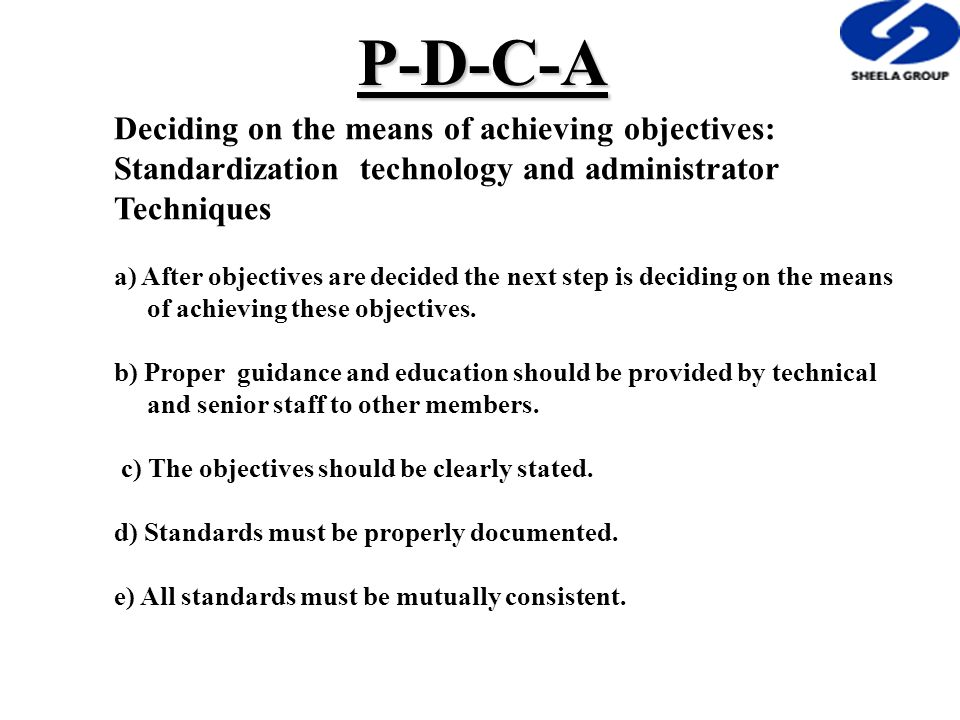 Deciding on the means of achieving objectives: Standardization technology and administrator Techniques a) After objectives are decided the next step is deciding on the means of achieving these objectives.