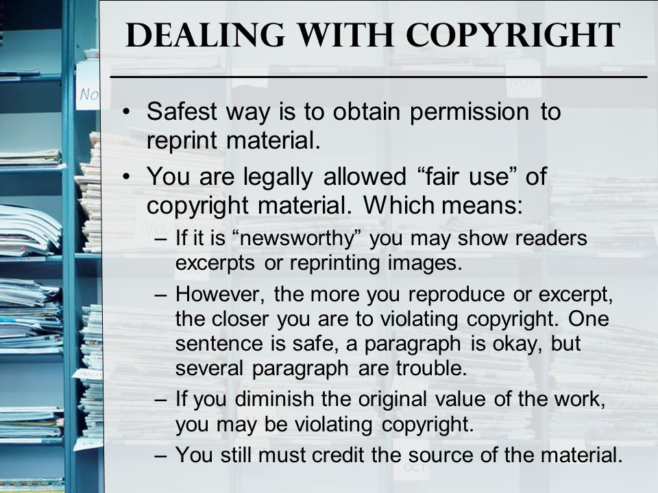 "Dealing with copyright Safest way is to obtain permission to reprint material. You are legally allowed ""fair use"" of copyright material. Which means:"