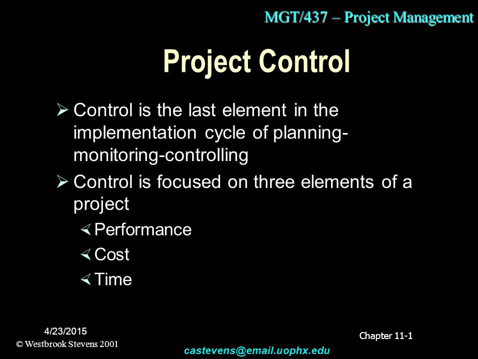 MGT/437 – Project Management © Westbrook Stevens 2001 castevens@email.uophx.edu 4/23/2015 Project Control  Control is the last element in the impleme
