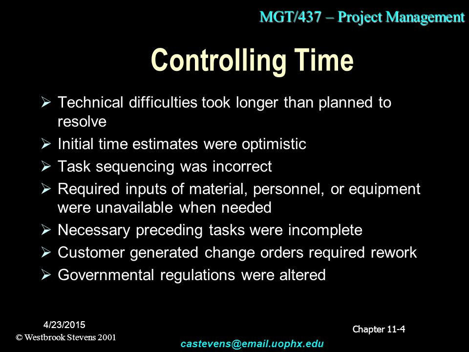 MGT/437 – Project Management © Westbrook Stevens 2001 castevens@email.uophx.edu 4/23/2015 Controlling Time  Technical difficulties took longer than p