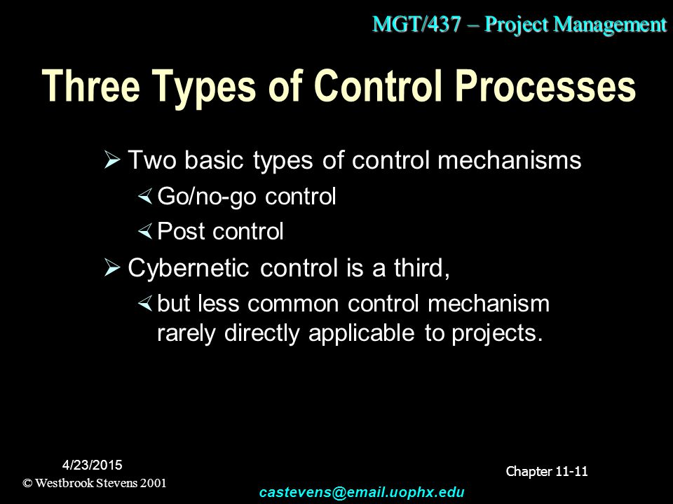MGT/437 – Project Management © Westbrook Stevens 2001 castevens@email.uophx.edu 4/23/2015 Three Types of Control Processes  Two basic types of contro